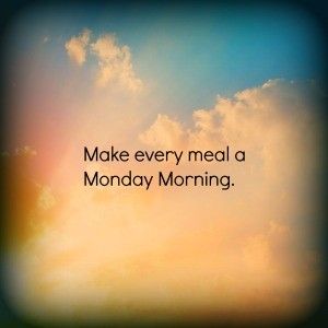 Make every meal a monday morning