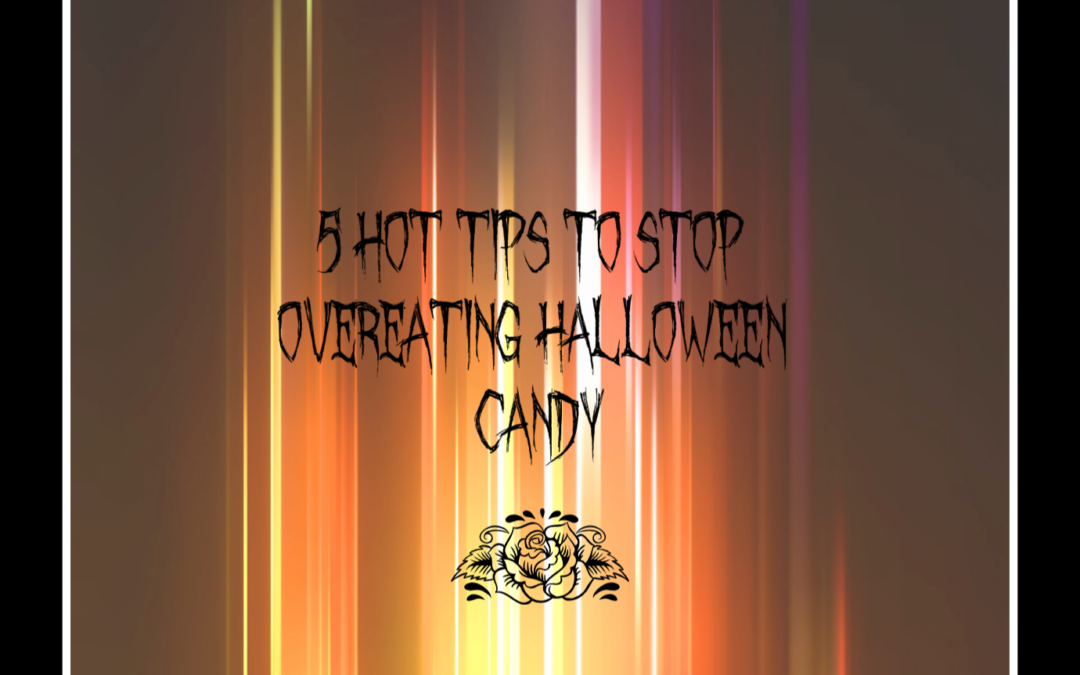 5 HOT Tips to Stop Overeating Halloween Candy